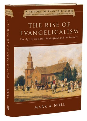 The Rise of Evangelicalism: The Age of Edwards, Whitefield and the Wesleys (History of Evangelicalism Series) Hardcover – March 17, 2004