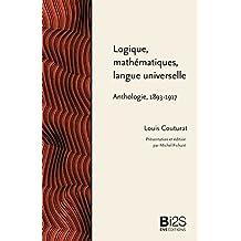 Logique, mathématiques, langue universelle: Anthologie 1893-1917 (Bibliothèque idéale des sciences sociales) (French Edition)