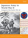 Japanese Army in World War II: Conquest of the Pacific 1941–42 (Battle Orders)
