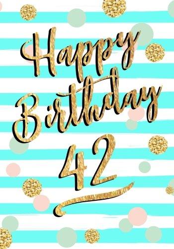 Happy Birthday 42: Birthday Books For Women, Birthday Journal Notebook For 42 Year Old For Journaling & Doodling, 7 x 10, (Birthday Keepsake Book)