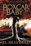 The Boxcar Baby, J. L. Mulvihill, 1937929205