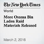 More Osama Bin Laden Raid Materials Released   Matthew Rosenberg