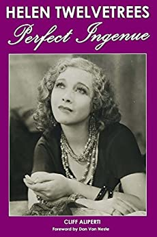 Helen Twelvetrees, Perfect Ingenue: Rediscovering a 1930s Movie Star and Her 32 Films by [Aliperti, Cliff]