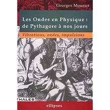 Ondes En Physique de Pythagore a Nos Jours Vibrations Ondes Impul