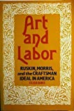 Art and Labor : Ruskin, Morris, and the Craftsman Ideal in America, Boris, Eileen, 087722563X