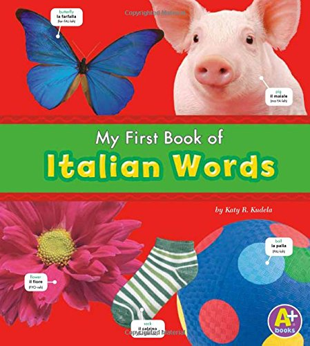 My First Book of Italian Words (Bilingual Picture Dictionaries) (English and Italian Edition) (Foreign Language For Babies)