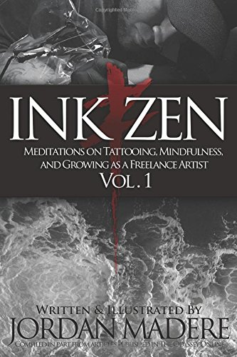 INK ZEN: Meditations on Tattooing, Mindfulness, and Growing as a Freelance Artist