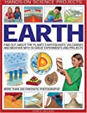 Hands-on Science Projects: Earth: Find Out About the Planet, Volcanoes, Earthquakes and Weather with 50 Great Experiments and Projects, Over 300 Fantastic Photographs!