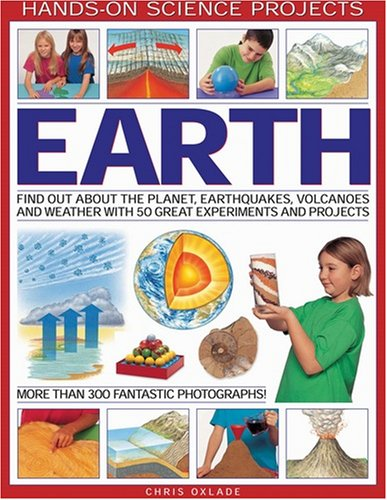 Download Hands-on Science Projects: Earth: Find Out About the Planet, Volcanoes, Earthquakes and Weather with 50 Great Experiments and Projects, Over 300 Fantastic Photographs! PDF