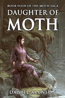 Daughter of Moth (The Moth Saga Book 4) by [Arenson, Daniel]