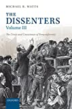 The Dissenters: Volume III: The Crisis and Conscience of Nonconformity: 3