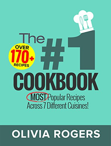 The #1 Cookbook: Over 170+ of the MOST Popular Recipes Across 7 Different Cuisines! (Breakfast, Lunch & Dinner) by [Rogers, Olivia]
