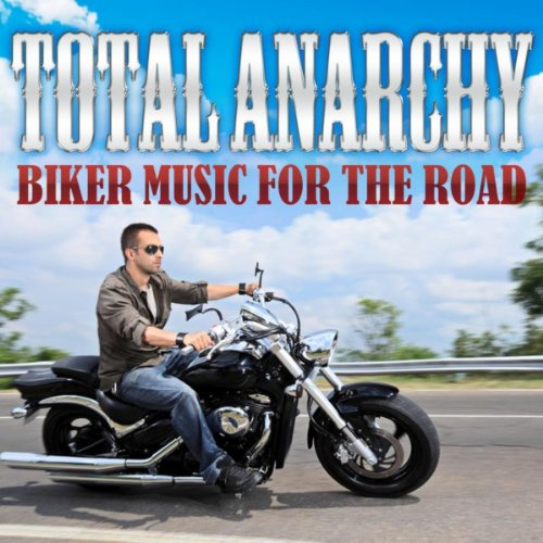 (Total Anarchy - Biker Music for the Road)