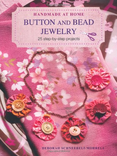 Button and Bead Jewelry: 25 Step-by-Step Projects (Handmade at Home)