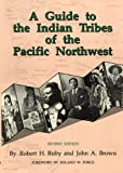A Guide to the Indian Tribes of the Pacific Northwest, Robert H. Ruby and John A. Brown, 0806124792