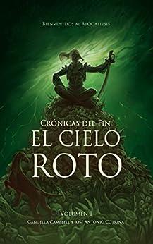 El cielo roto: Una historia de terror y apocalipsis (Crónicas del fin nº 1) (Spanish Edition) by [Campbell, Gabriella, Cotrina, José Antonio]