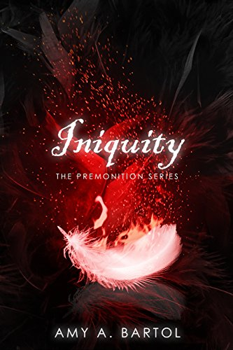 Iniquity The Premonition Series Book 5 Kindle Edition By Amy A