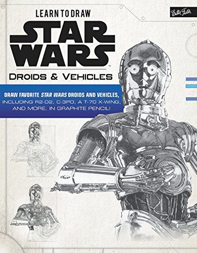 Learn to Draw Star Wars: Droids & Vehicles: Draw favorite Star Wars droids and vehicles, including R2-D2, C-3PO, a T-70 X-Wing, and more, in graphite pencil (Licensed Learn to Draw)