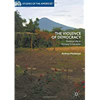 The Violence of Democracy: Political Life in Postwar El Salvador