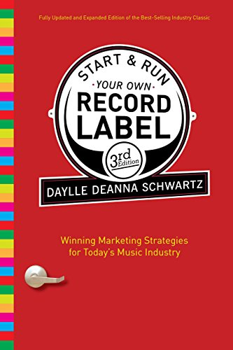 Start and Run Your Own Record Label, Third Edition: Winning Marketing Strategies for Today's Music Industry (Start & Run Your Own Record Label)