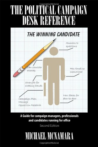 The Political Campaign Desk Reference  A Guide For Campaign Managers  Professionals And Candidates Running For Office