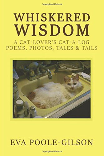 Whiskered Wisdom: A Cat Lover's Cat-a-log, Poems, Photos, Tales & Tails