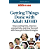 Getting Things Done with Adult ADHD: Stop wasting time, improve productivity, and stay focused with these get-it-done strategies. (ADDitude Book 1)