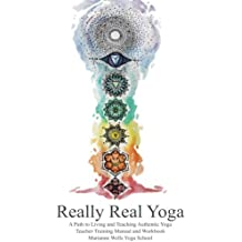 Really Real  Yoga: A Path To Living And Teaching Authentic Yoga