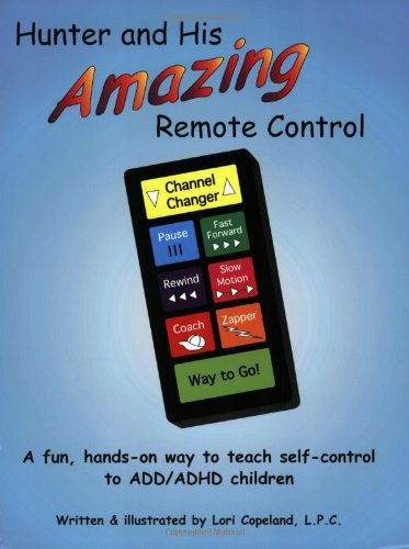 Hunter and His Amazing Remote Control: A Fun, Hands-On Way to Teach Self-Control to ADD/ADHD Children