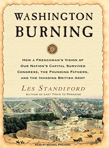 Washington Burning: How a Frenchman's Vision of Our Nation's Capital Survived Congress, the Founding Fathers, and the Invading British Army by Tantor Audio