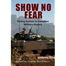 Show No Fear: Daring Actions in Canadian Military History by Colonel Bernd Horn (2008-07-14)