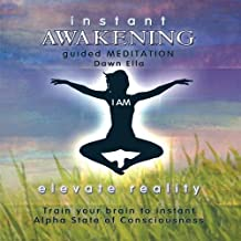 Instant AwAkening: Train your brain to instant Alpha State of Consciousness by Dawn Ella