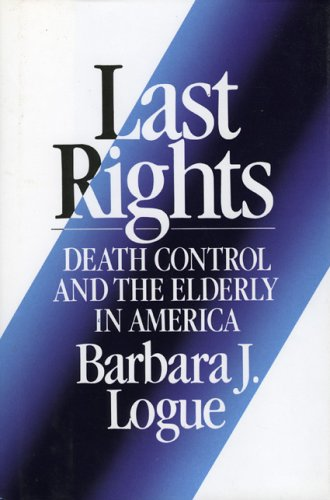 Last Rights: Death Control and the Elderly in America (Lexington Books Series on Social Issues)