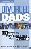 Divorced Dads: 101 Ways to Stay Connected with Your Kids (The Staying Connected Series)