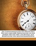 Die Einnahmequellen des Deutschen Reiches und Ihre Entwicklung in Den Jahren 1872 Bis 1907; ein Beitrag Zur Beurteilung des Reichsfinanzwesens, Müller Richard, 1178166686