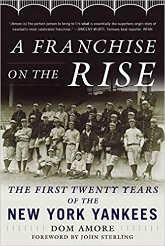 A Franchise on the Rise  The First Twenty Years of the New York Yankees   Dom Amore 443f327e246a