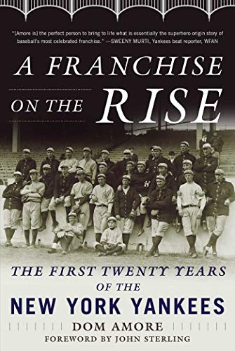 A Franchise on the Rise: The First Twenty Years of the New York Yankees ()