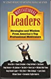 Motivational Leaders : Strategies and Wisdom From America's Top Professional Motivators, Vilis Ozols, 0967932904