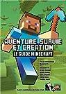 Aventure, survie et création: Le Guide Minecraft par Minecraft
