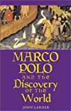 Marco Polo and the Discovery of the World, John Larner, 0300089007