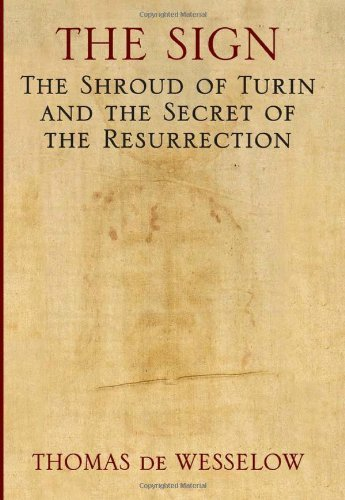 The Sign: The Shroud of Turin and the Secret of the Resurrection by Thomas De Wesselow (2012-04-03)