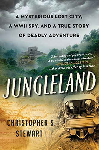 Read Online Jungleland: A Mysterious Lost City, a WWII Spy, and a True Story of Deadly Adventure pdf