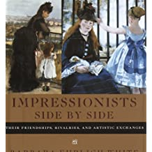 Impressionists Side by Side: Their Friendships, Rivalries, and Artistic Exchanges