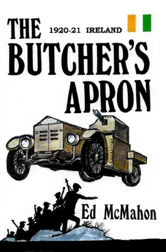 - The Butcher's Apron: Ireland 1920-21...The Story of an IRA Flying Column Fighting for National Independence
