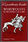 A Lycanthropy Reader : Werewolves in Western Culture, , 0815623844