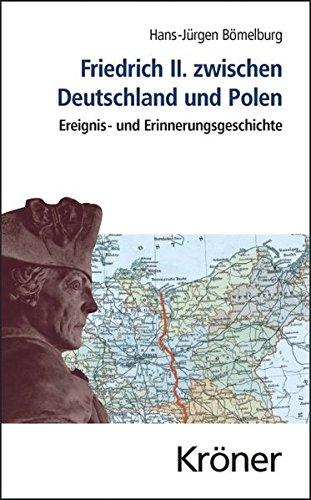 Friedrich II. zwischen Deutschland und Polen: Ereignis- und Erinnerungsgeschichte (Kröners Taschenausgaben (KTA))
