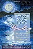 I Wasn't Ready to Say Goodbye: Surviving, Coping