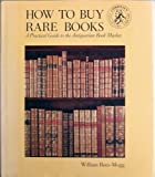 How to Buy Rare Books : A Practical Guide to the Antiquarian Book Market, Rees-Mogg, William, 0714880191