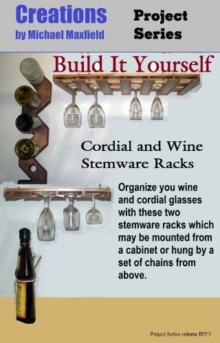 1 Cordial Glass (Build It Yourself: Cordial and Wine Stemware Racks (Creations Project Series Book 3))