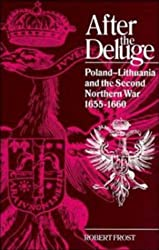 After the Deluge: Poland-Lithuania and the Second Northern War, 1655-1660 (Cambridge Studies in Early Modern History)